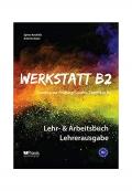 Werkstatt B2  Lehr & Arbeitsbuch Lehrerausgabe Training zur Prüfung Zertifikat B2