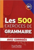 Les 500 Exercices Grammaire B1