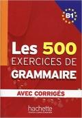 Les 500 Exercices Grammaire B1