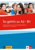So geht's zu A2 - B1 Fertigkeitentrainer für das Goethe-/ÖSD-Zertifikat B1 Übungsbuch mit 2 Audio-CDs
