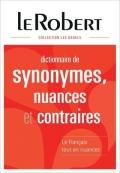 Le Robert Dictionnaire des synonymes, nuances et contraires